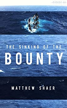 The Sinking of the Bounty: The True Story of a Tragic Shipwreck and its Aftermath (Kindle Single) by [Shaer, Matthew]