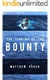 The Sinking of the Bounty: The True Story of a Tragic Shipwreck and its Aftermath (Kindle Single) (English Edition)