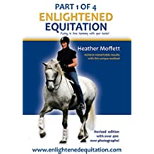 Enlightened Equitation: Riding in True Harmony with Your Horse: Part 1 of 4 (Introduction, Chapters 1-3) (English Edition)
