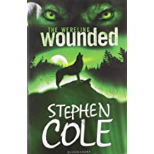 Wounded (The Wereling): Written by Stephen Cole, 2009 Edition, Publisher: Bloomsbury Publishing PLC [Paperback]