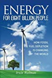 Energy for Eight Billion People: How Fossil Fuel Depletion is Changing the World by Mr. Irwin - Wallman (2012-07-19)