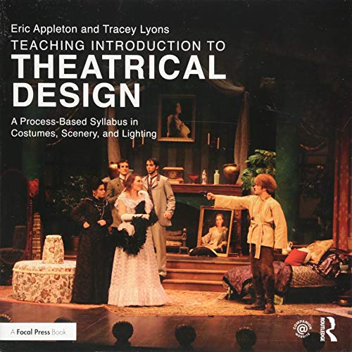 Teaching Introduction to Theatrical Design: A Process Based Syllabus in Costumes, Scenery, and Lighting por Eric Appleton