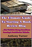The Ultimate Guide To Starting A Book Review Blog: ...How to make money Online From Home Running A Book Review Website