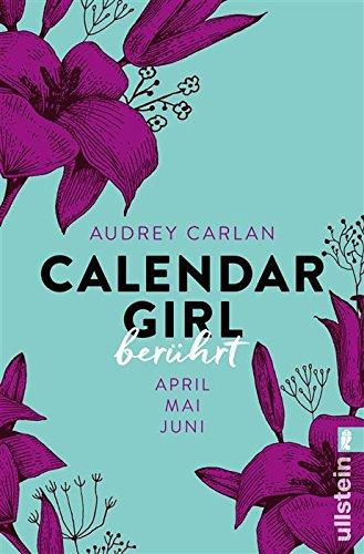 Calendar Girl - Berührt: April/Mai/Juni (Calendar Girl Quartal 2) von [Carlan, Audrey]