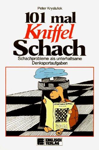 101 mal Kniffel-Schach. Schachprobleme als unterhaltsame Denksportaufgaben