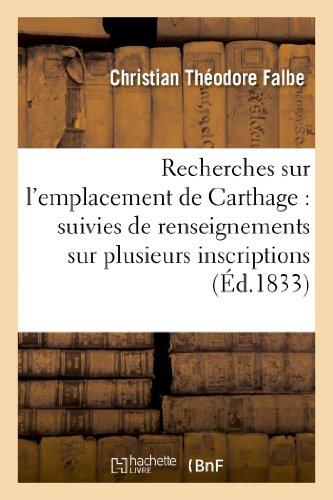 Recherches sur l'emplacement de Carthage : suivies de renseignements sur plusieurs: inscriptions puniques inédites par Christian Théodore Falbe
