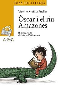 Òscar i el riu Amazones  - Sopa De Libros ) par Vicente Muñoz Puelles