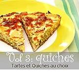 Tarte et Quiches au choix volume 3 : quiches (French Edition)