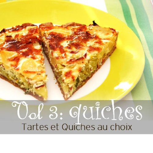 Tarte et Quiches au choix volume 3 : quiches par Nancy Guillot