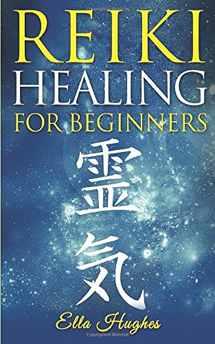 Reiki Healing for Beginners: 101 Things You Need to Know About Reiki to Help You Discover the Power of Healing and the Peace That Exists in the Palm of Your Hands (And Massage Stone Hand)