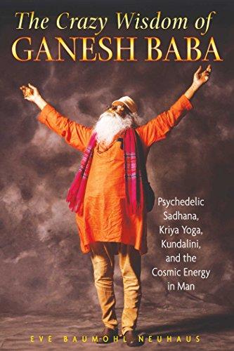 The Crazy Wisdom of Ganesh Baba: Psychedelic Sadhana, Kriya ...