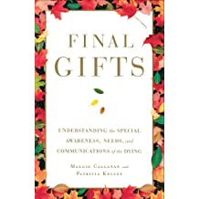 Final Gifts: Understanding the Special Awareness, Needs, and Co (English Edition)