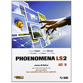 Phoenomena Ls2. Corso Di Fisica Per Il Biennio Dei Licei Scientifici. Licei Scientifici Delle Scienze Applicate