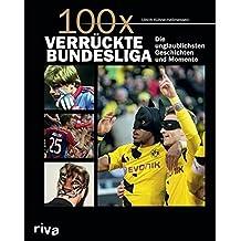 100x verrückte Bundesliga: Krasse Geschichten, unglaubliche Momente