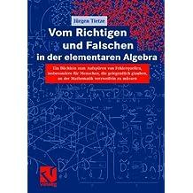 Vom Richtigen und Falschen in der elementaren Algebra: Ein Büchlein zum Aufdecken von Fehlerquellen, insbesondere für Menschen, die gelegentlich. . . verzweifeln zu müssen (German Edition)
