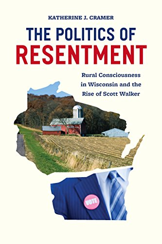 The Politics of Resentment: Rural Consciousness in Wisconsin and the Rise of Scott Walker (Chicago Studies in American Politics) (English Edition)