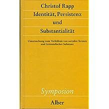Identität, Persistenz und Substantialität: Untersuchung zum Verhältnis von sortalen Termen und Aristotelischer Substanz (Symposion)