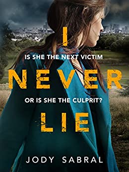 I Never Lie: A compelling psychological thriller that will keep you on the edge of your seat by [Sabral, Jody]