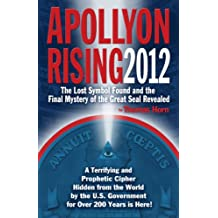 Apollyon Rising 2012: The Lost Symbol Found and the Final Mystery of the Great Seal Revealed (English Edition)
