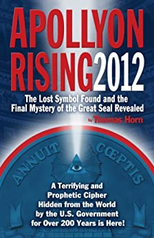 Apollyon Rising 2012: The Lost Symbol Found and the Final Mystery of the Great Seal Revealed (English Edition) von [Horn, Thomas]
