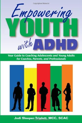 Empowering Youth with ADHD: Your Guide to Coaching Adolescents and Young Adults for Coaches, Parents, and Professionals by Jodi Sleeper-Triplett MCC SCAC (2010-09-01)