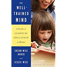 The Well–Trained Mind – A Guide to Classical Education at Home 3e