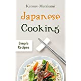 Japanese Cooking: Simple Recipes - The Cookbook from Traditional to Modern Japan with Easy, Authentic and Healthy Ramen, Sushi and Bento Dishes (English Edition)
