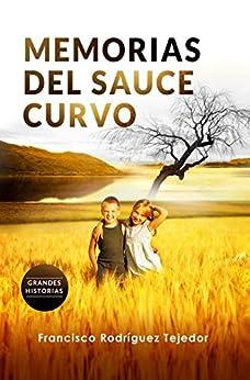 Memorias del sauce curvo (Spanish Edition) by [Rodríguez Tejedor, Francisco]