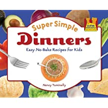 Super Simple Dinners: Easy No-bake Recipes for Kids: Easy No-bake Recipes for Kids (Super Simple Cooking) by Nancy Tuminelly (2010-09-02)