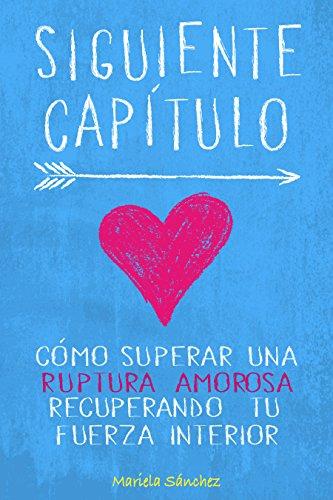 Siguiente Capítulo: Cómo superar una ruptura amorosa recuperando tu fuerza interior por Mariela Sánchez