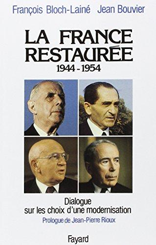 La France restaurée : 1944-1954, dialogue sur les choix d'une modernisation