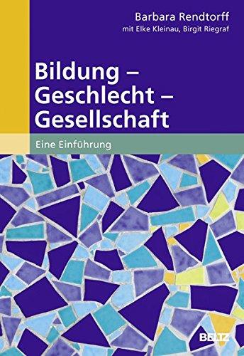 Bildung - Geschlecht - Gesellschaft: Eine Einführung (Erziehung und Bildung: Wissen für pädagogisches Handeln)