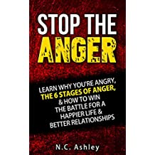 Stop the Anger: Learn Why You're Angry, The 6 Stages Of Anger, & How To Win The Battle For A Happier Life & Better Relationships (English Edition)