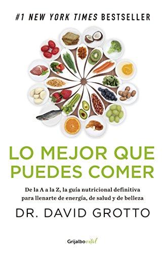 Lo mejor que puedes comer (Colección Vital): De la A a la Z, la guía nutricional definitiva para llenarte de energía, de salu por David Grotto