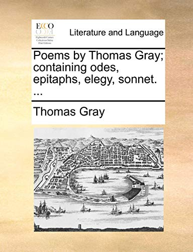 Poems by Thomas Gray; Containing Odes, Epitaphs, Elegy, Sonnet. ...