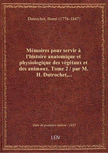 Mémoires pour servir à l'histoire anatomique et physiologique des végétaux et des animaux. Tome 2 /