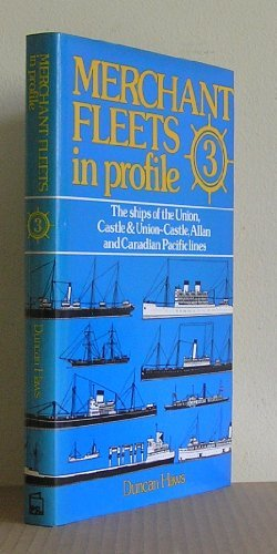 Merchant Fleets in Profile: The Ships of the Union, Castle and Union-Castle, Allan and Canadian Pacific Lines v. 3 (His Merchant fleets in profile ; 3) by Duncan Haws (1979-08-02)