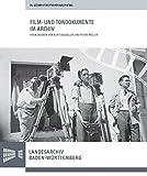 Film- und Tondokumente im Archiv: Vorträge des 76. Südwestdeutschen Archivtags am 16. und 17. Juni 2016 in Bad Mergentheim (Sonderveröffentlichungen des Landesarchivs Baden-Württemberg)
