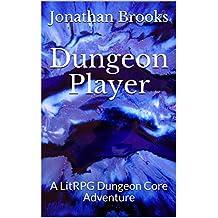 Dungeon Player: A LitRPG Dungeon Core Adventure (Glendaria Awakens Trilogy Book 1) (English Edition)