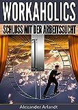 Workaholics: Schluss mit der Arbeitssucht!