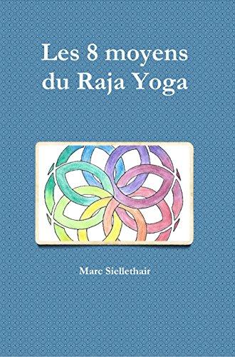 Les 8 moyens du Raja Yoga: Les sûtras de Patanjali à la ...