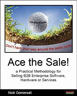 Ace the Sale!  a Practical Methodology for Selling B2B Enterprise Software, Hardware or Services (English Edition) par [Gomersall, Nick]