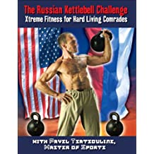 The Russian Kettlebell Challenge: Xtreme Fitness for Hard Living Comrades (English Edition)