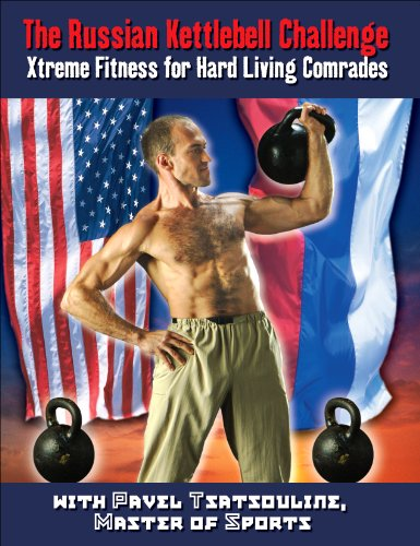 The Russian Kettlebell Challenge: Xtreme Fitness for Hard Living Comrades (English Edition) por Pavel Tsatsouline