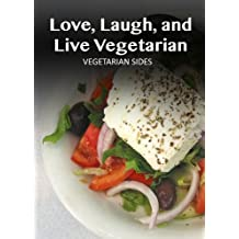 Vegetarian Sides (Love, Laugh, and Live Vegetarian Book 8) (English Edition)