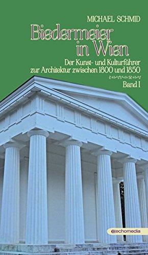 Biedermeier in Wien: Der Kunst- und Kulturführer zur Architektur zwischen 1800 und 1850