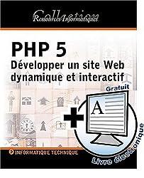 PHP 5 : Développer un site Web dynamique et interactif