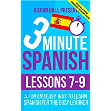 3 Minute Spanish: Lessons 7-9: A fun and easy way to learn Spanish for the busy learner - Including a useful vocabulary expansion section