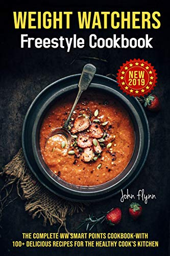 New Weight Watchers Freestyle Cookbook 2019: The Complete WW Smart Points Cookbook-With 100+ Delicious Recipes for the Healthy Cook's Kitchen (English Edition)