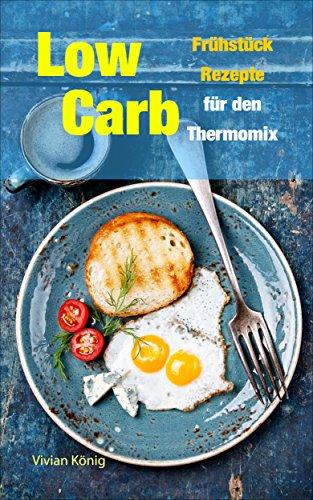 Low Carb: Frühstück Rezepte für den Thermomix zum Abnehmen eBook ...